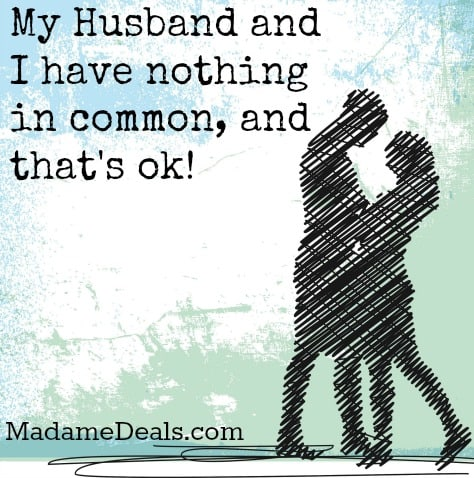 My Husband and I have nothing in common…and that's ok!