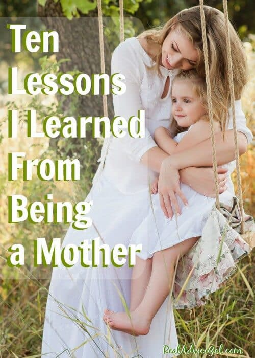 Ten Lessons I Learned From Being a Mother